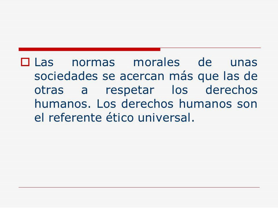 Las normas morales de unas sociedades se acercan más que las de otras a respetar los derechos humanos.