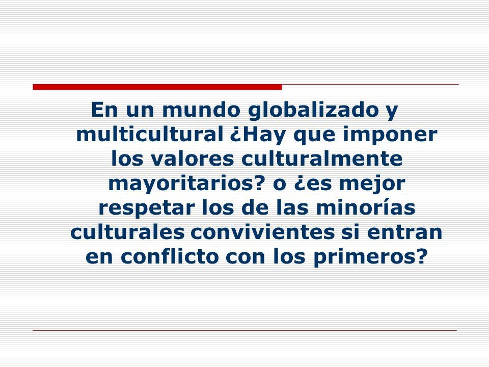 En un mundo globalizado y multicultural ¿Hay que imponer los valores culturalmente mayoritarios.