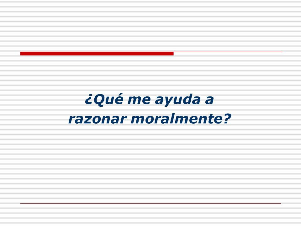 ¿Qué me ayuda a razonar moralmente