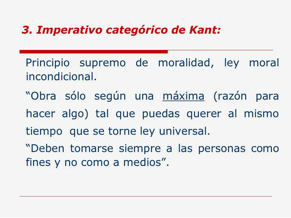 3. Imperativo categórico de Kant: Principio supremo de moralidad, ley moral incondicional.