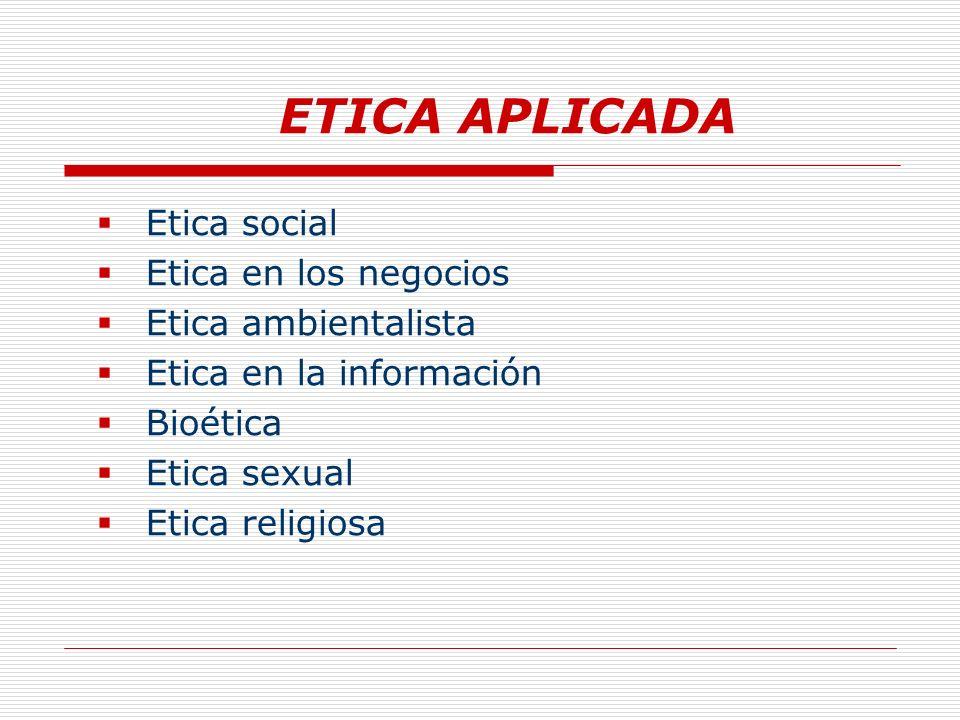 ETICA APLICADA Etica social Etica en los negocios Etica ambientalista