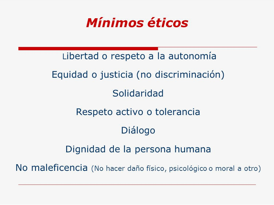 Mínimos éticos Equidad o justicia (no discriminación) Solidaridad