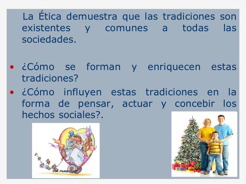 La Ética demuestra que las tradiciones son existentes y comunes a todas las sociedades.