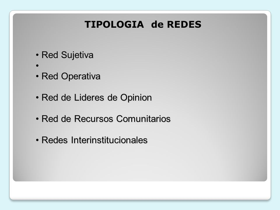 TIPOLOGIA de REDESRed Sujetiva. Red Operativa. Red de Lideres de Opinion. Red de Recursos Comunitarios.