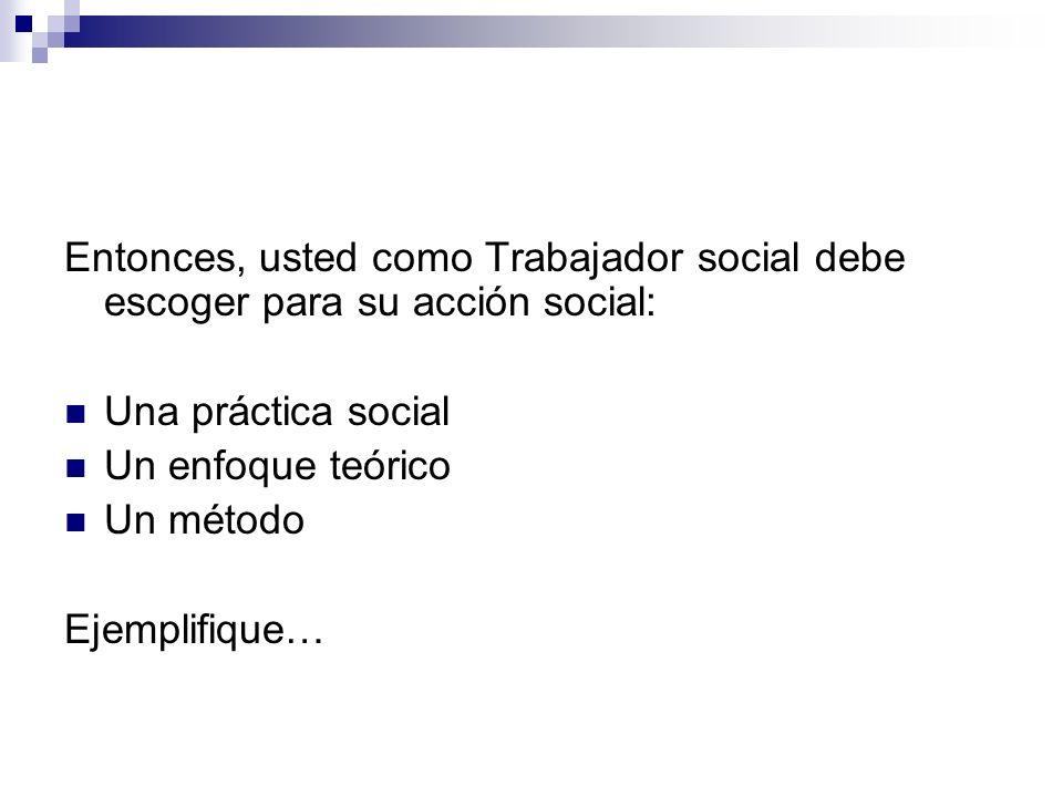 Entonces, usted como Trabajador social debe escoger para su acción social: