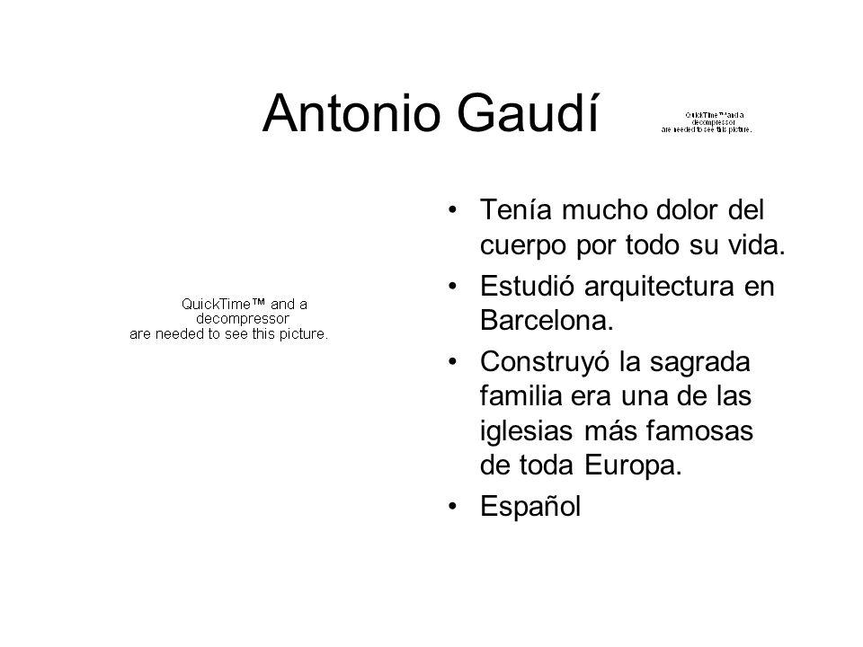 Antonio Gaudí Tenía mucho dolor del cuerpo por todo su vida.