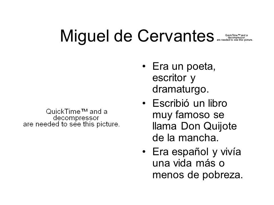 Miguel de Cervantes Era un poeta, escritor y dramaturgo.