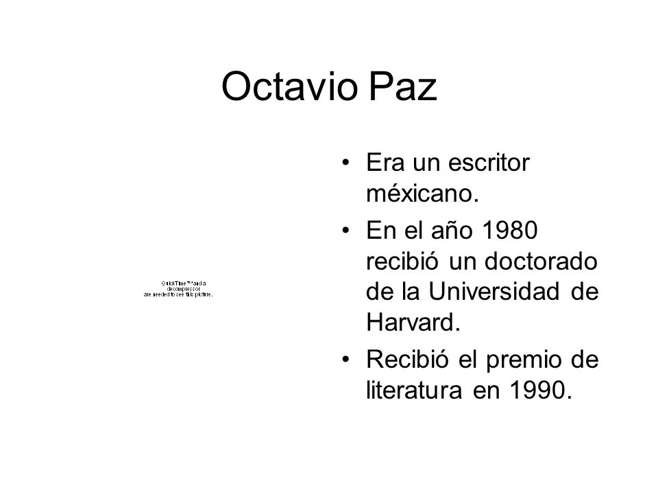 Octavio Paz Era un escritor méxicano.