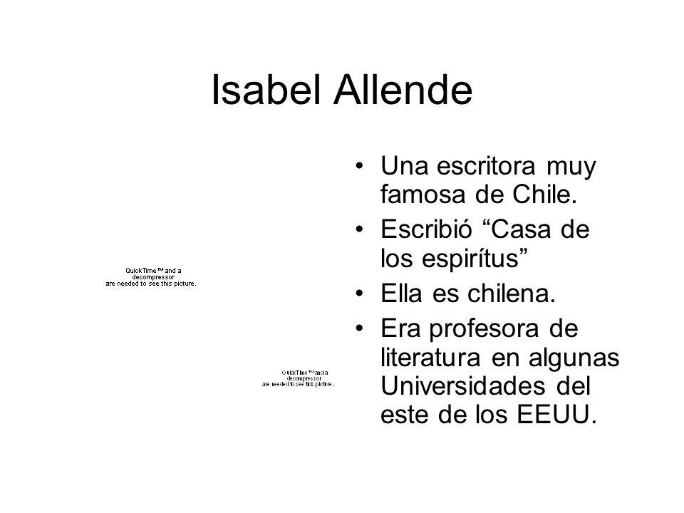 Isabel Allende Una escritora muy famosa de Chile.