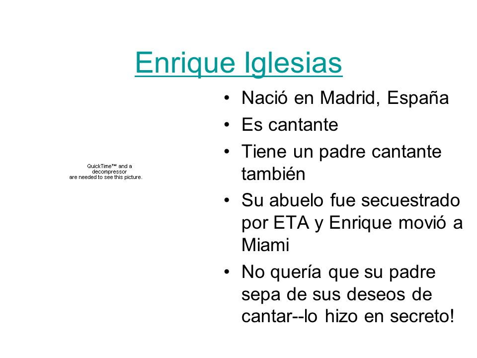 Enrique Iglesias Nació en Madrid, España Es cantante