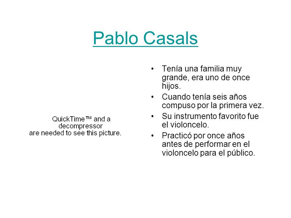 Pablo Casals Tenía una familia muy grande, era uno de once hijos.