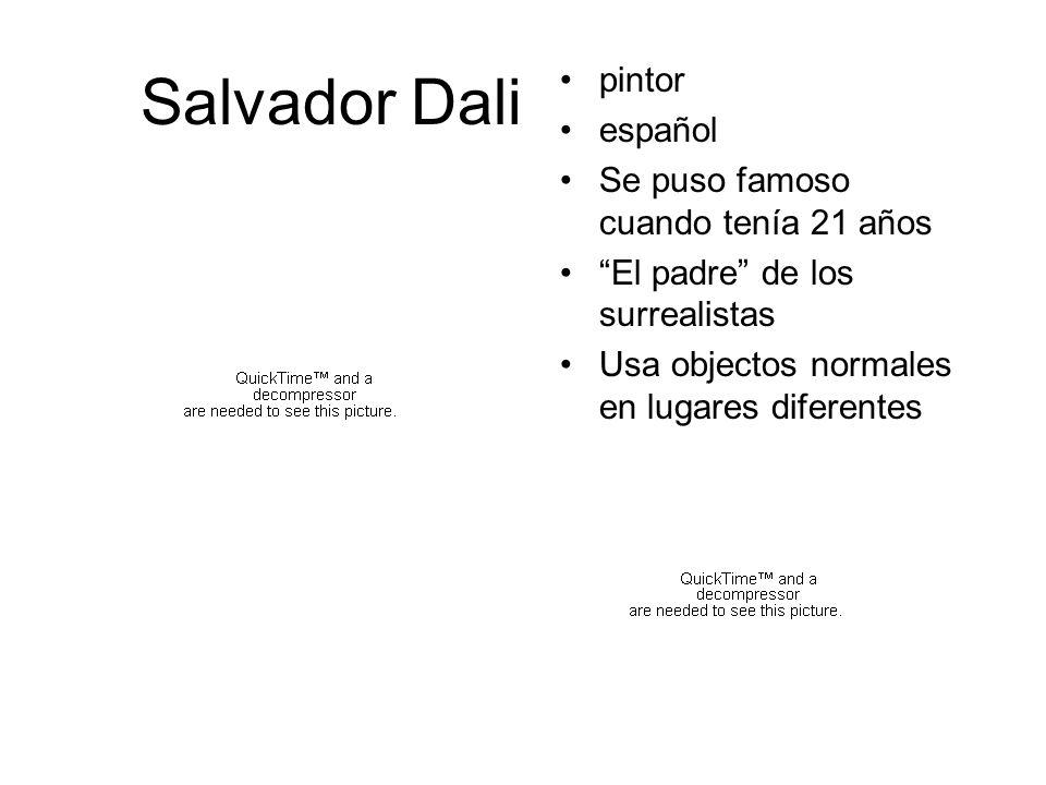Salvador Dali pintor español Se puso famoso cuando tenía 21 años
