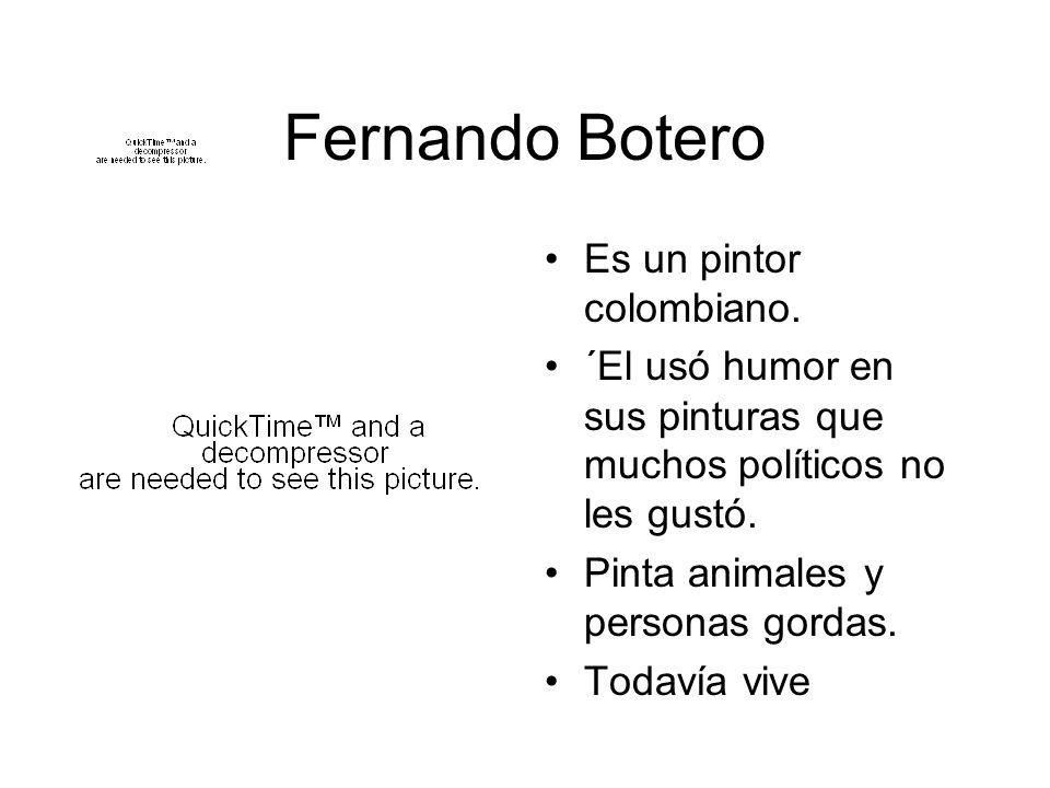 Fernando Botero Es un pintor colombiano.