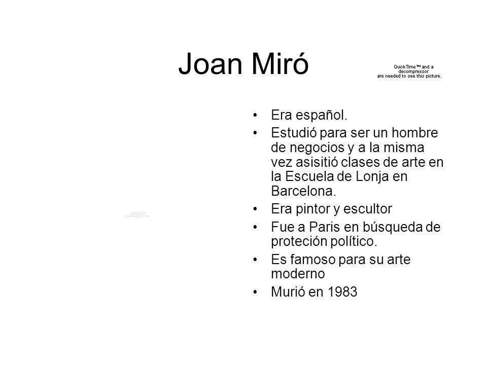 Joan Miró Era español. Estudió para ser un hombre de negocios y a la misma vez asisitió clases de arte en la Escuela de Lonja en Barcelona.