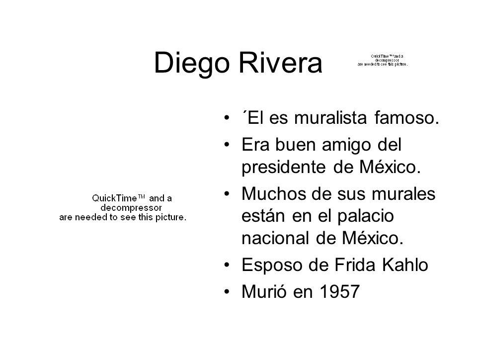 Diego Rivera ´El es muralista famoso.