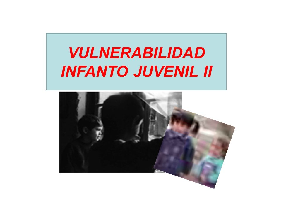 VULNERABILIDAD INFANTO JUVENIL II