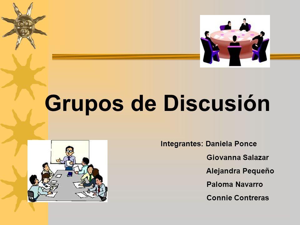 Grupos de Discusión Integrantes: Daniela Ponce Giovanna Salazar