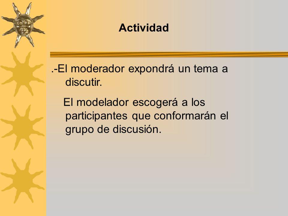 Actividad .-El moderador expondrá un tema a discutir.