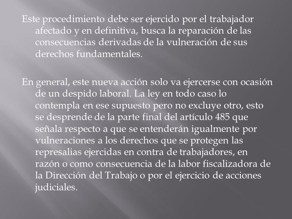 Este procedimiento debe ser ejercido por el trabajador afectado y en definitiva, busca la reparación de las consecuencias derivadas de la vulneración de sus derechos fundamentales.