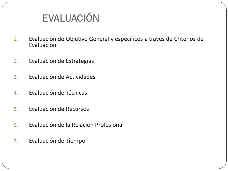 EVALUACIÓN Evaluación de Objetivo General y específicos a través de Criterios de Evaluación. Evaluación de Estrategias.