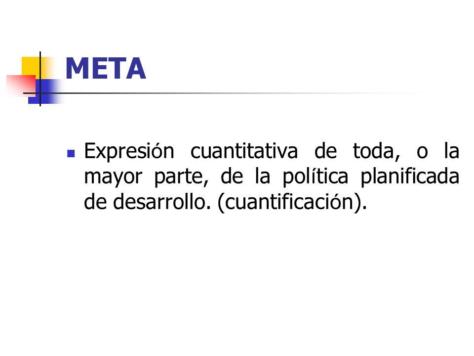 META Expresión cuantitativa de toda, o la mayor parte, de la política planificada de desarrollo.