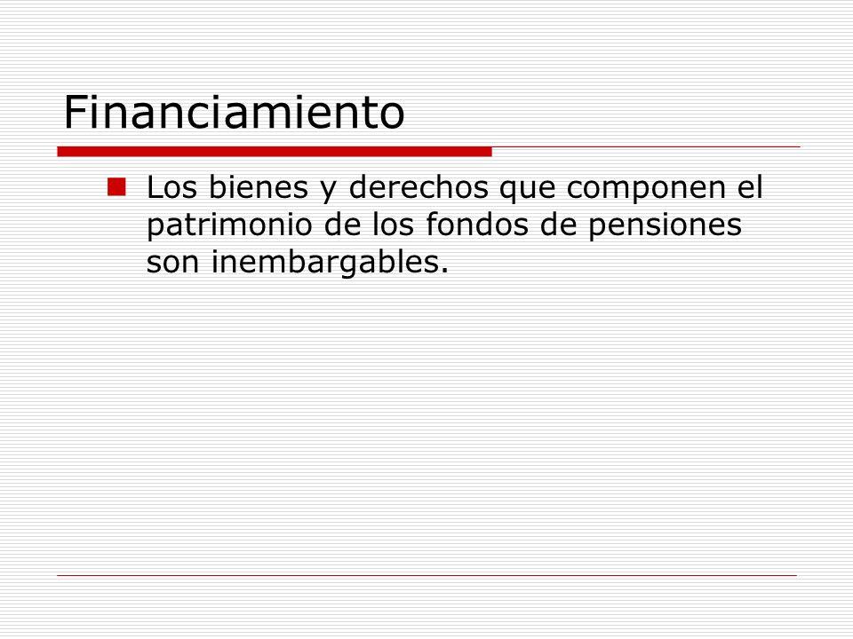 FinanciamientoLos bienes y derechos que componen el patrimonio de los fondos de pensiones son inembargables.
