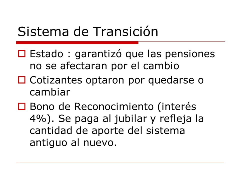 Sistema de Transición Estado : garantizó que las pensiones no se afectaran por el cambio. Cotizantes optaron por quedarse o cambiar.