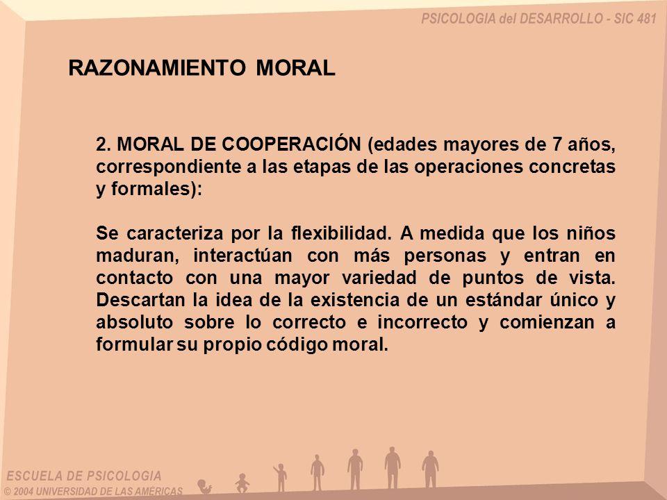 RAZONAMIENTO MORAL 2. MORAL DE COOPERACIÓN (edades mayores de 7 años, correspondiente a las etapas de las operaciones concretas y formales):