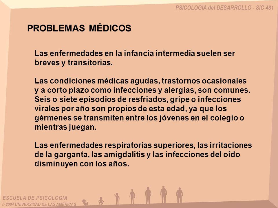 PROBLEMAS MÉDICOS Las enfermedades en la infancia intermedia suelen ser breves y transitorias.