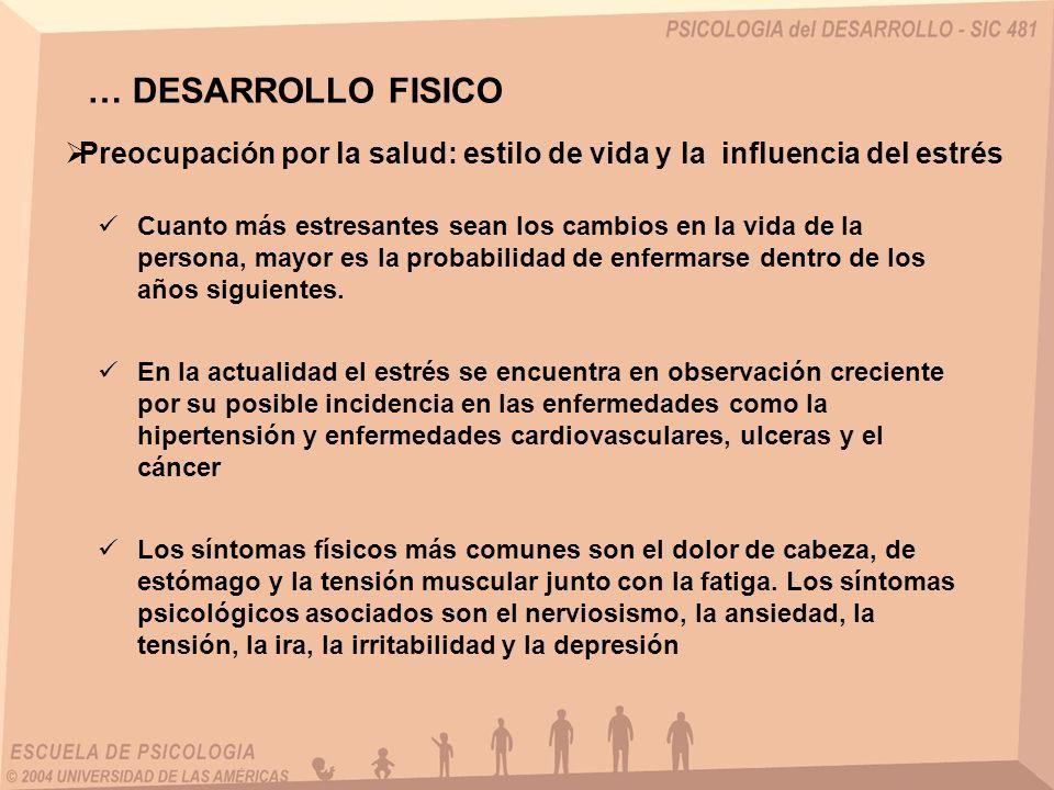 … DESARROLLO FISICO Preocupación por la salud: estilo de vida y la influencia del estrés.