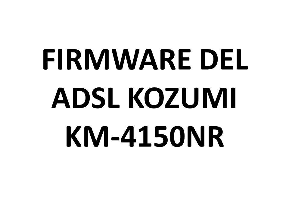 FIRMWARE DEL ADSL KOZUMI KM-4150NR