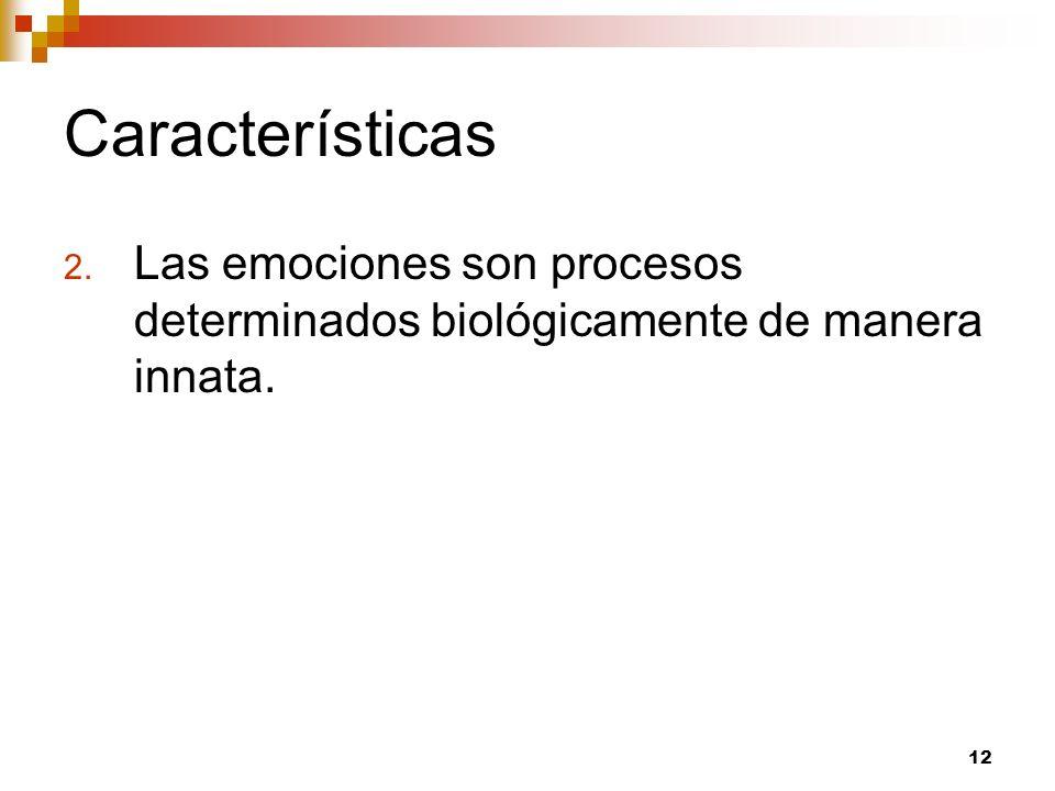 Características Las emociones son procesos determinados biológicamente de manera innata.