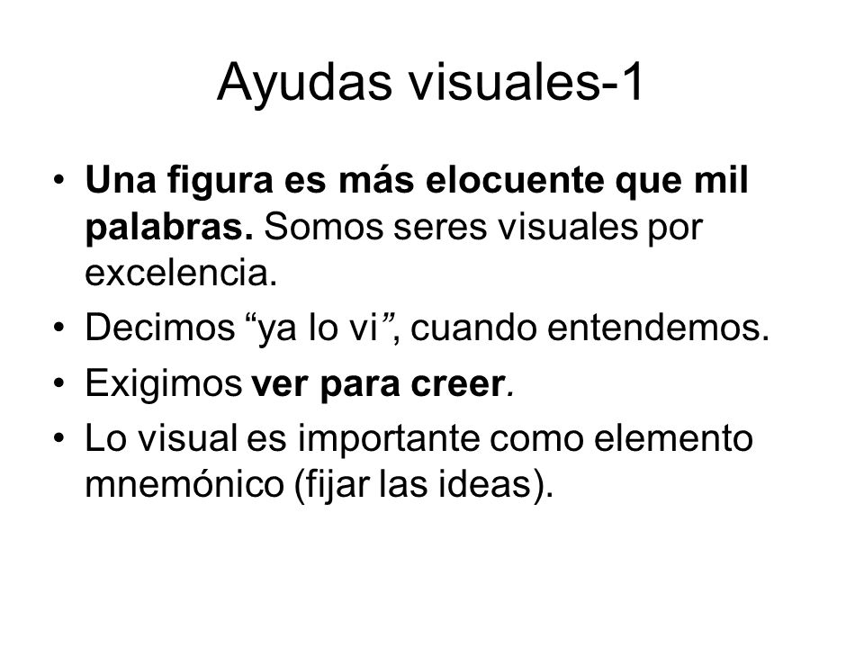 Ayudas visuales-1 Una figura es más elocuente que mil palabras. Somos seres visuales por excelencia.