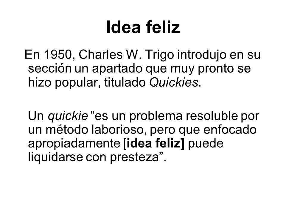 Idea feliz En 1950, Charles W. Trigo introdujo en su sección un apartado que muy pronto se hizo popular, titulado Quickies.