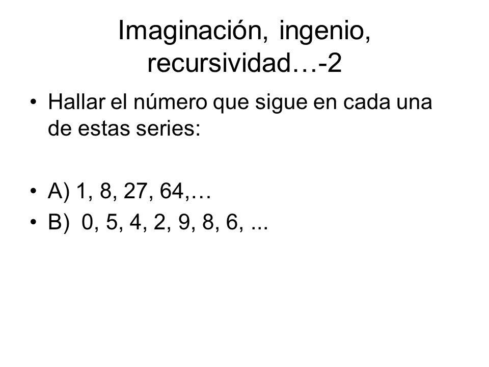 Imaginación, ingenio, recursividad…-2