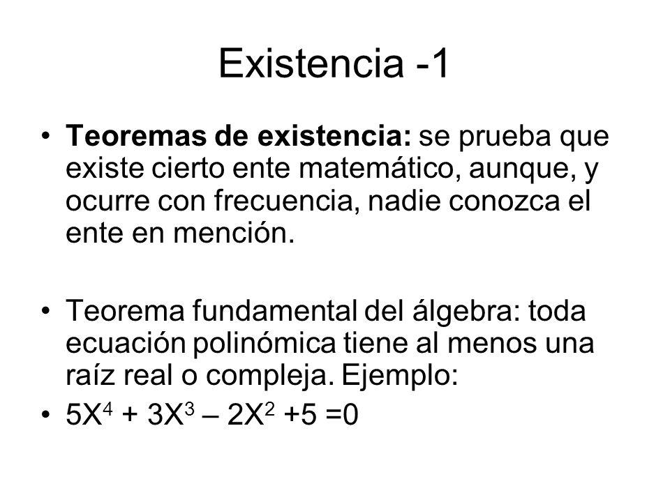 Existencia -1 Teoremas de existencia: se prueba que existe cierto ente matemático, aunque, y ocurre con frecuencia, nadie conozca el ente en mención.