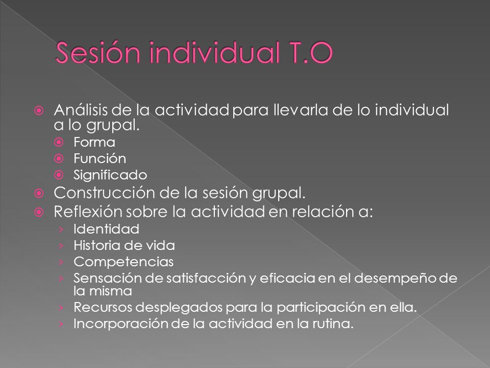 Sesión individual T.O Análisis de la actividad para llevarla de lo individual a lo grupal. Forma. Función.