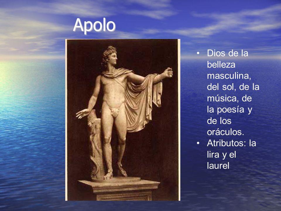 Apolo Dios de la belleza masculina, del sol, de la música, de la poesía y de los. oráculos. Atributos: la lira y el.
