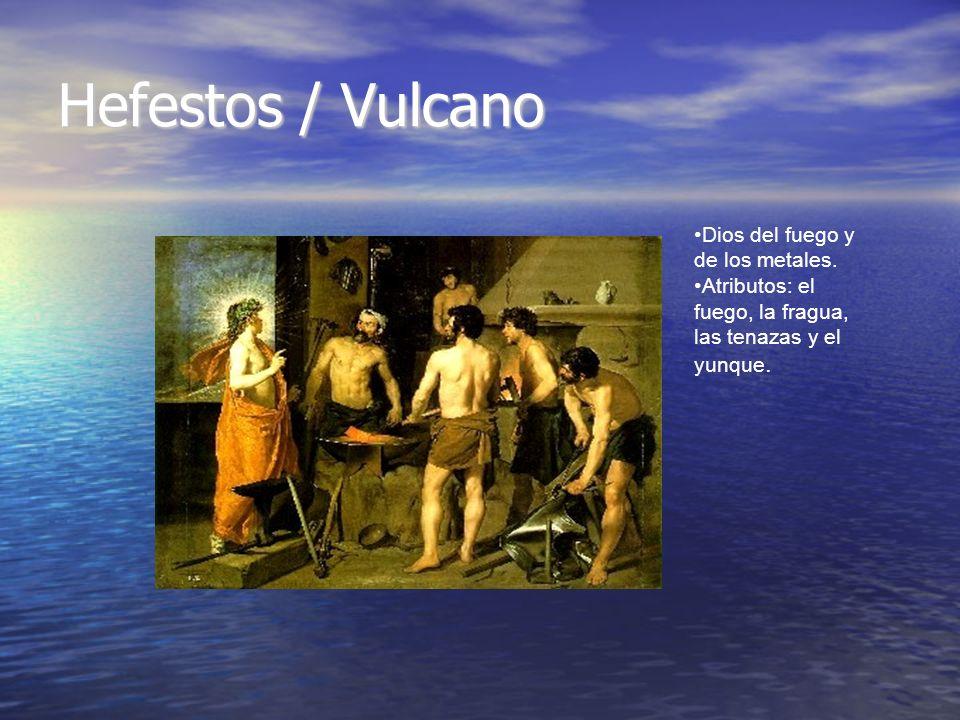 Hefestos / Vulcano Dios del fuego y de los metales.