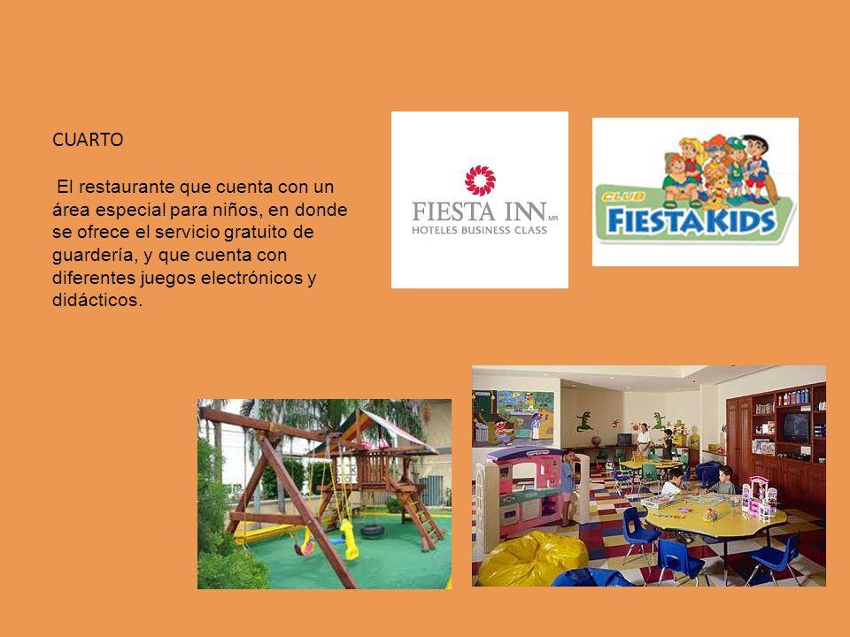 CUARTO El restaurante que cuenta con un área especial para niños, en donde se ofrece el servicio gratuito de guardería, y que cuenta con diferentes juegos electrónicos y didácticos.