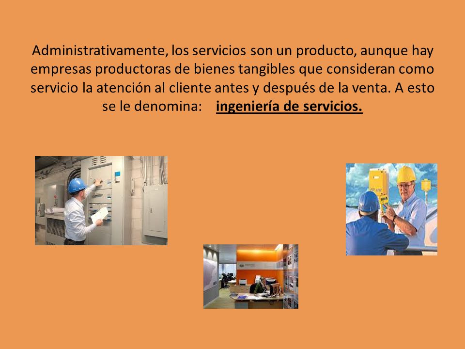 Administrativamente, los servicios son un producto, aunque hay empresas productoras de bienes tangibles que consideran como servicio la atención al cliente antes y después de la venta.