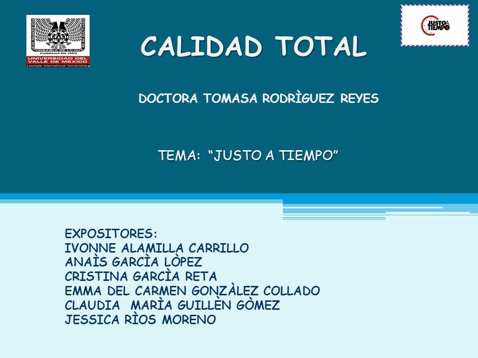 CALIDAD TOTAL TEMA: JUSTO A TIEMPO DOCTORA TOMASA RODRÌGUEZ REYES