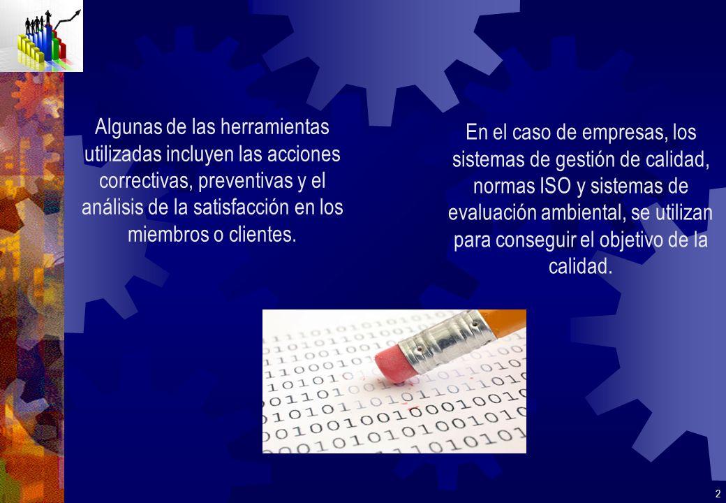 Algunas de las herramientas utilizadas incluyen las acciones correctivas, preventivas y el análisis de la satisfacción en los miembros o clientes.