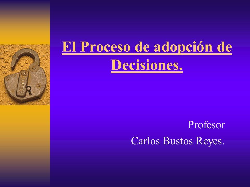 El Proceso de adopción de Decisiones.