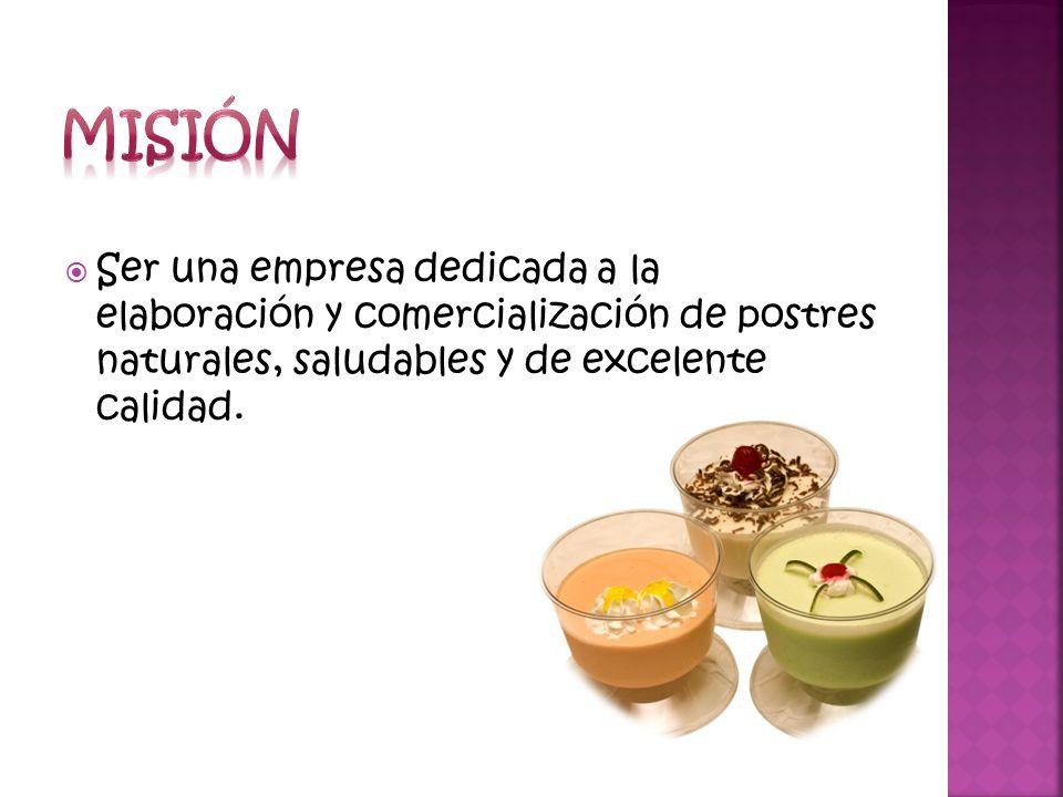 Misión Ser una empresa dedicada a la elaboración y comercialización de postres naturales, saludables y de excelente calidad.