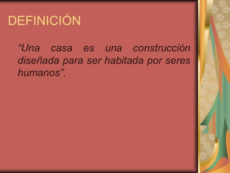 DEFINICIÓN Una casa es una construcción diseñada para ser habitada por seres humanos .