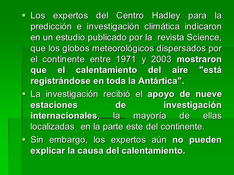 Los expertos del Centro Hadley para la predicción e investigación climática indicaron en un estudio publicado por la revista Science, que los globos meteorológicos dispersados por el continente entre 1971 y 2003 mostraron que el calentamiento del aire está registrándose en toda la Antártica .