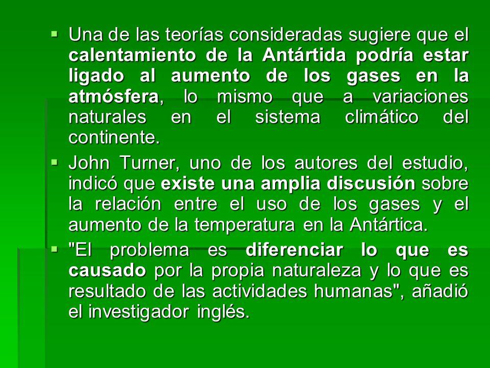 Una de las teorías consideradas sugiere que el calentamiento de la Antártida podría estar ligado al aumento de los gases en la atmósfera, lo mismo que a variaciones naturales en el sistema climático del continente.