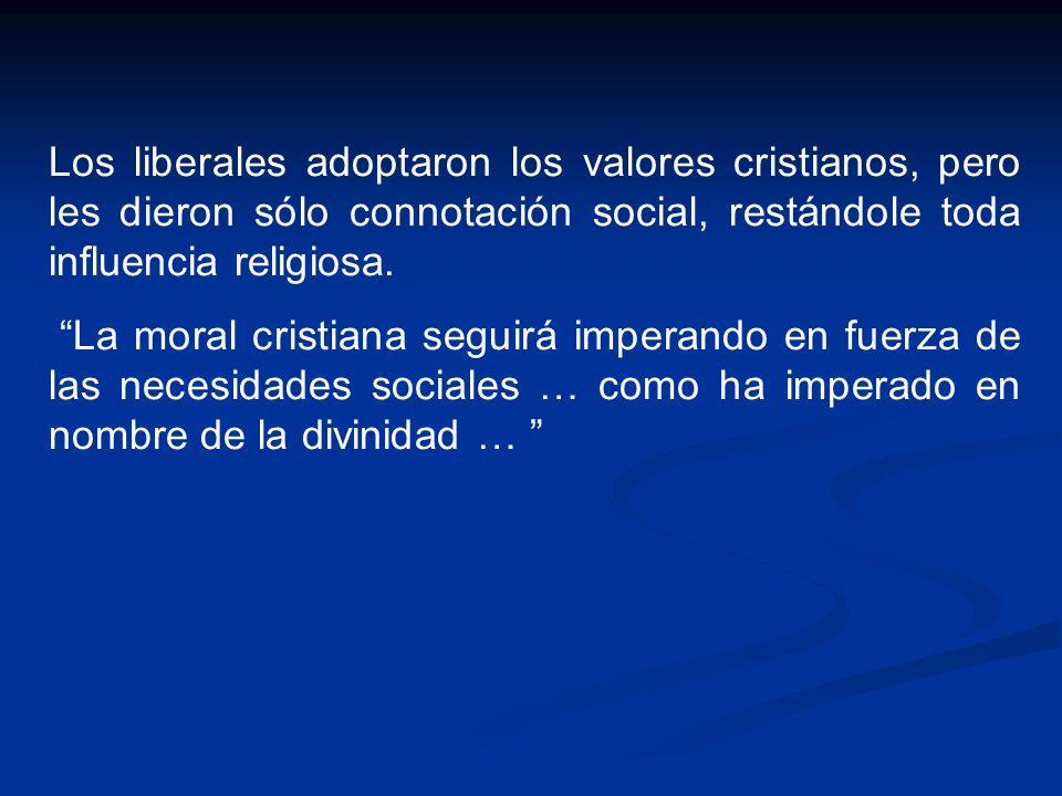 Los liberales adoptaron los valores cristianos, pero les dieron sólo connotación social, restándole toda influencia religiosa.