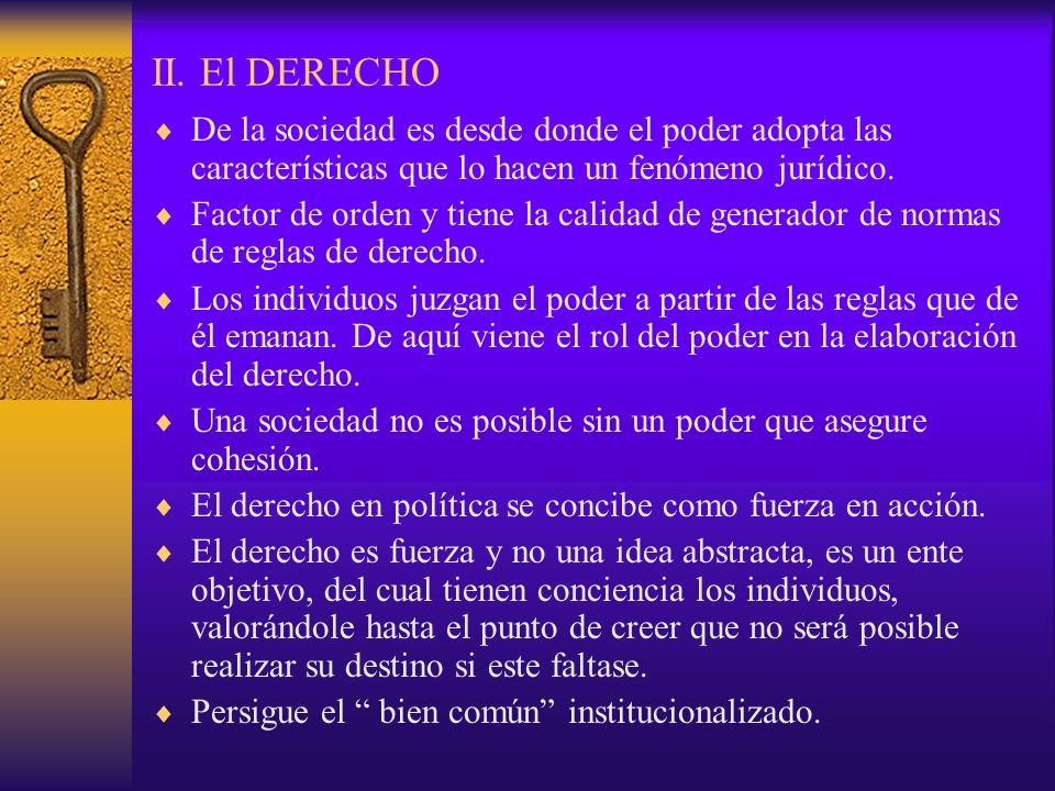 II. El DERECHO De la sociedad es desde donde el poder adopta las características que lo hacen un fenómeno jurídico.